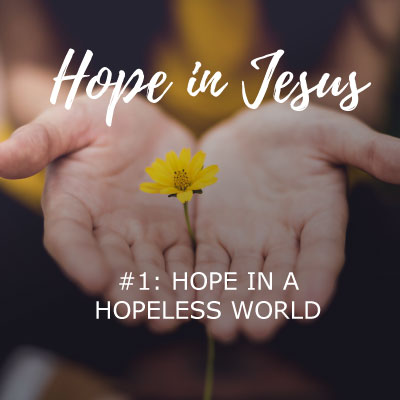 Hope in Jesus - Hope in a Hopeless World